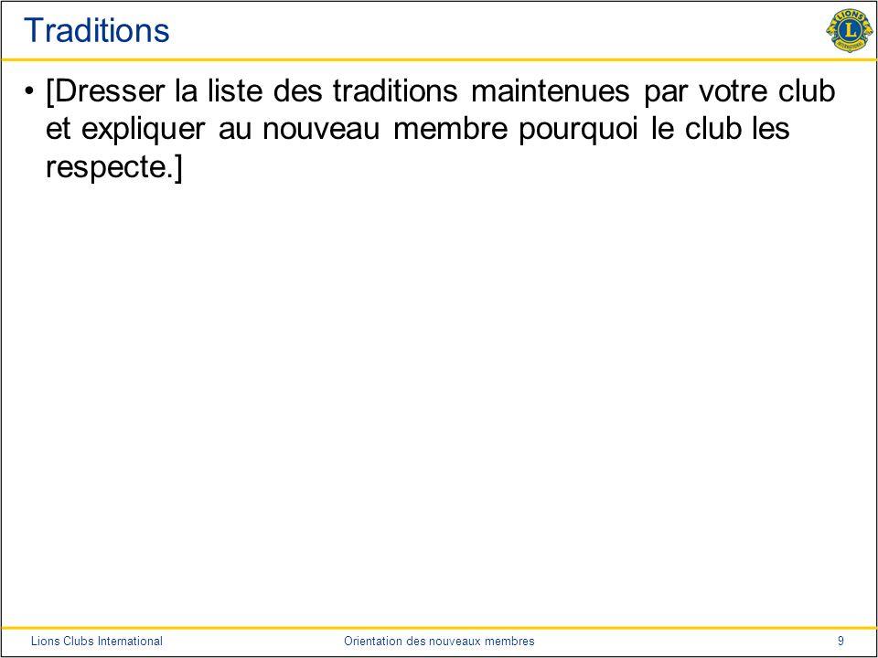 Traditions [Dresser la liste des traditions maintenues par votre club et expliquer au nouveau membre pourquoi le club les respecte.]